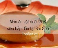 Top 9 Món ăn vặt dưới 20k hấp dẫn nhất tại Sài Gòn